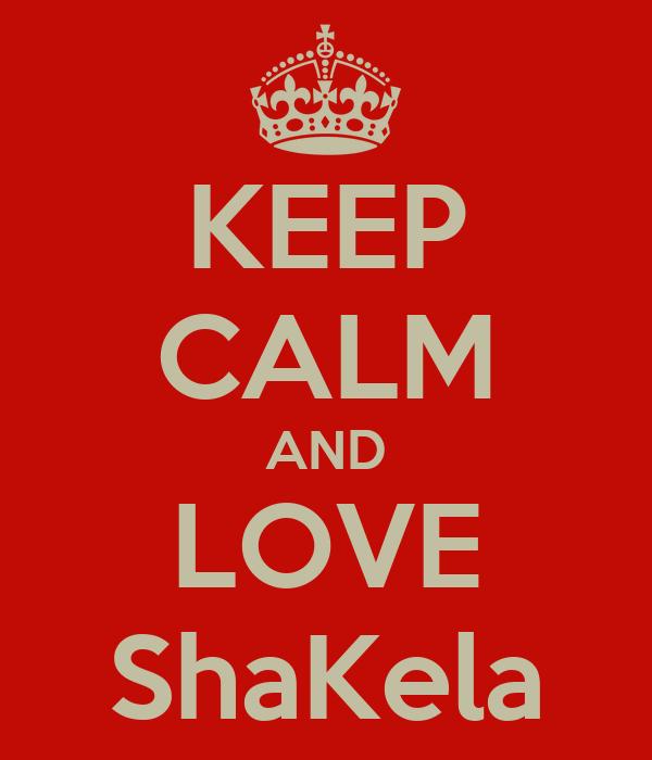 KEEP CALM AND LOVE ShaKela