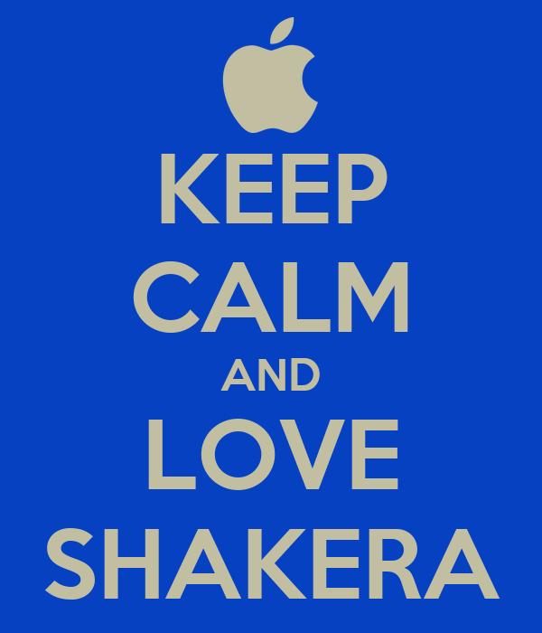 KEEP CALM AND LOVE SHAKERA