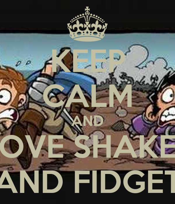 KEEP CALM AND LOVE SHAKES AND FIDGET