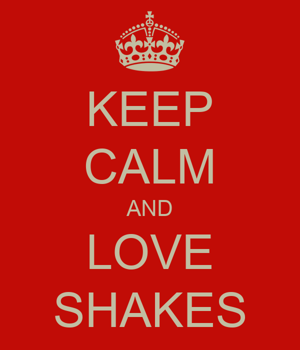 KEEP CALM AND LOVE SHAKES