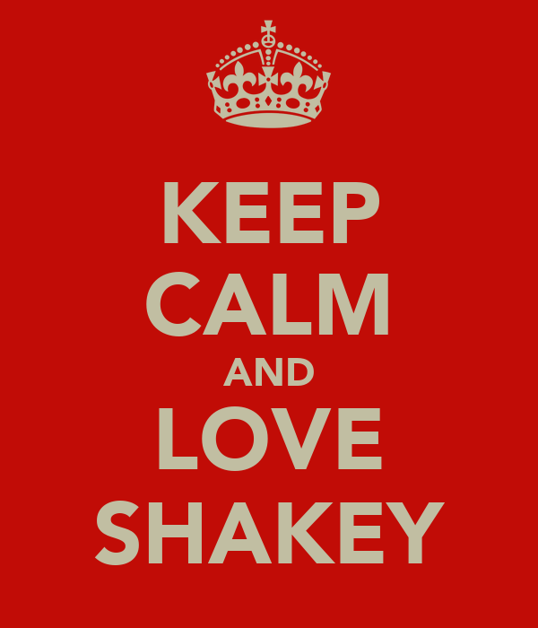 KEEP CALM AND LOVE SHAKEY