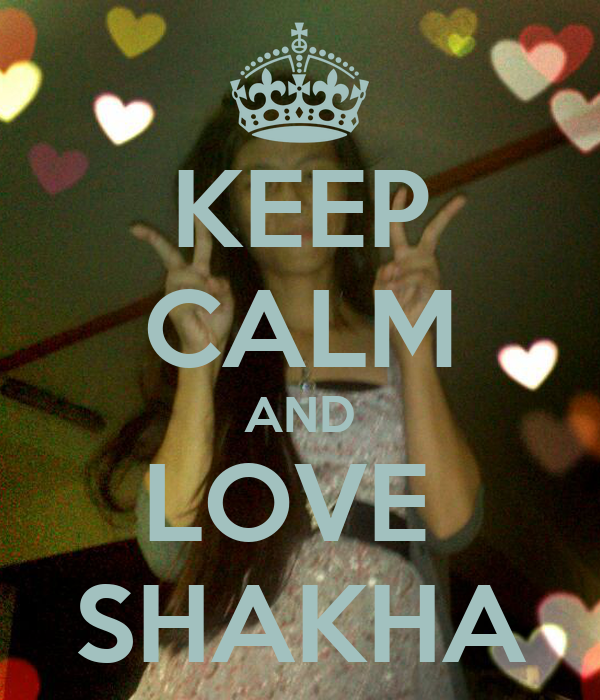 KEEP CALM AND LOVE  SHAKHA