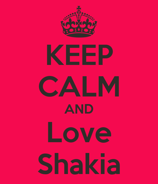 KEEP CALM AND Love Shakia