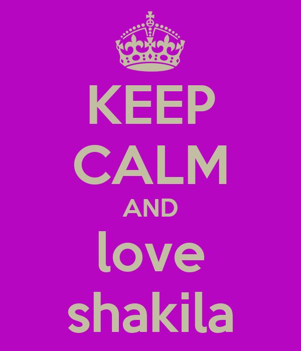 KEEP CALM AND love shakila