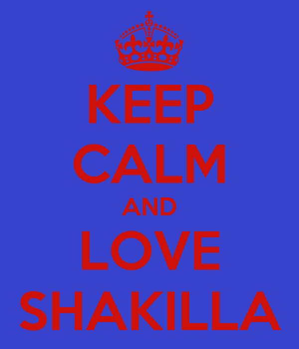 KEEP CALM AND LOVE SHAKILLA