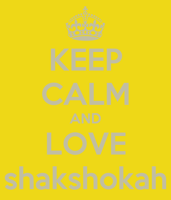 KEEP CALM AND LOVE shakshokah