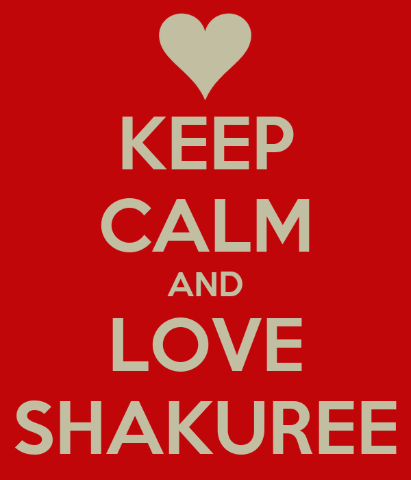 KEEP CALM AND LOVE SHAKUREE