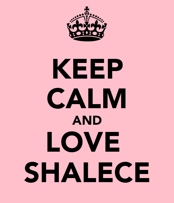 KEEP CALM AND LOVE  SHALECE