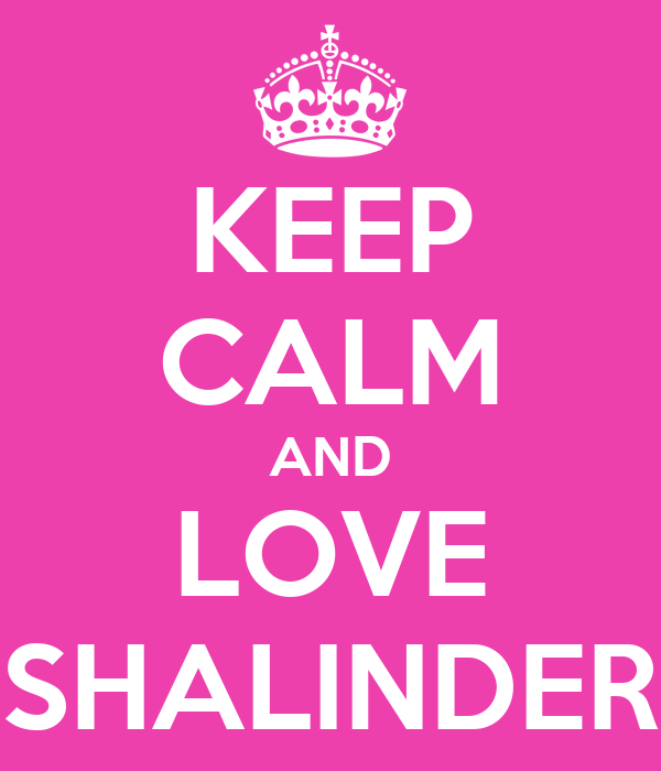 KEEP CALM AND LOVE SHALINDER