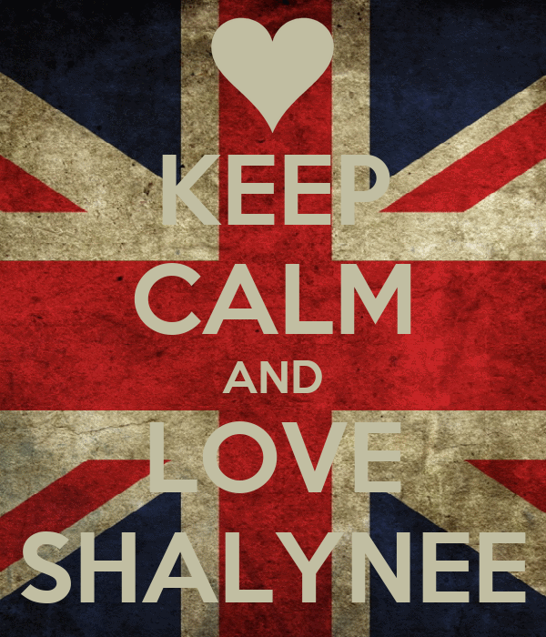 KEEP CALM AND LOVE ~ SHALYNEE ~