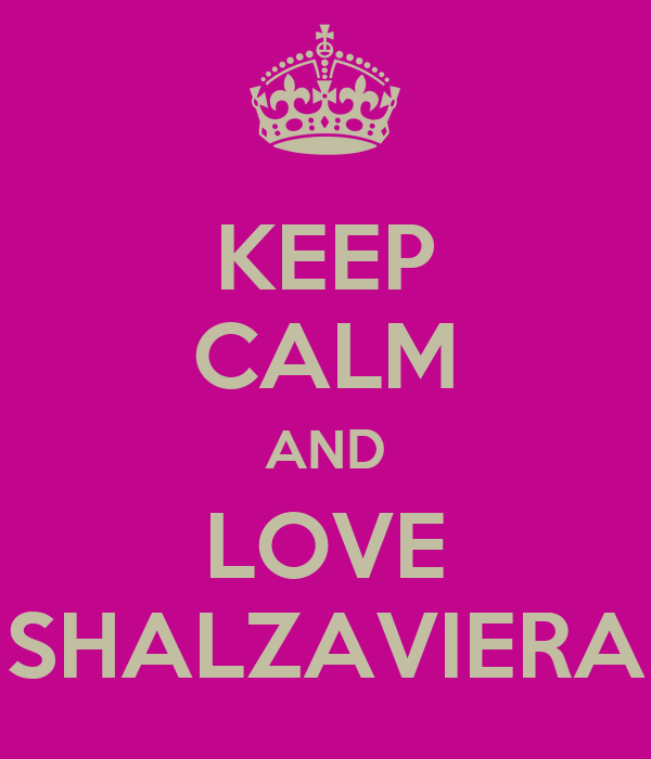 KEEP CALM AND LOVE SHALZAVIERA