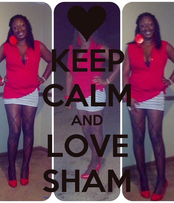 KEEP CALM AND LOVE SHAM