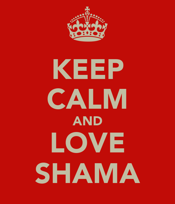 KEEP CALM AND LOVE SHAMA