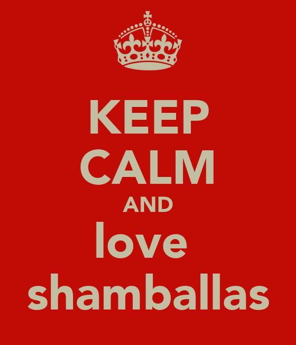 KEEP CALM AND love  shamballas