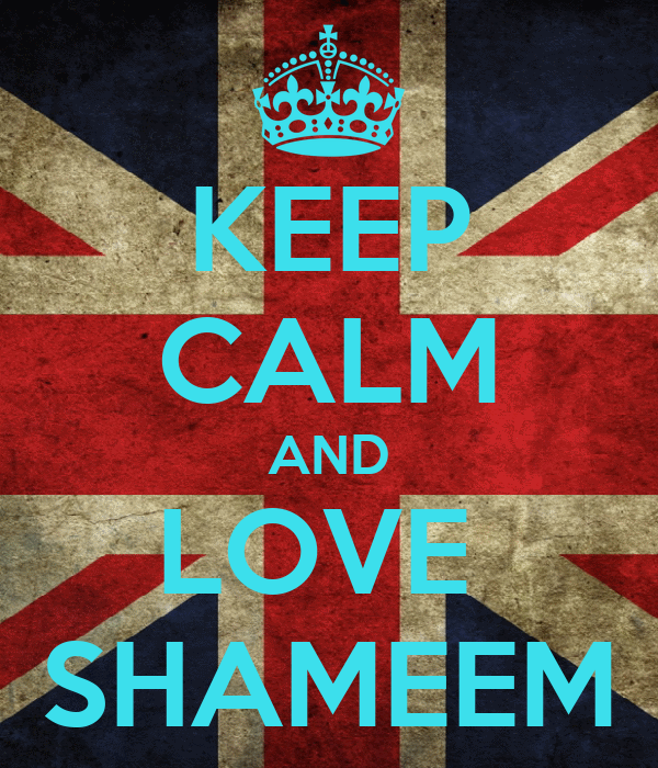 KEEP CALM AND LOVE  SHAMEEM