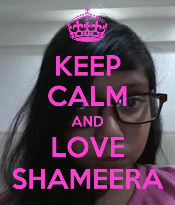 KEEP CALM AND LOVE SHAMEERA