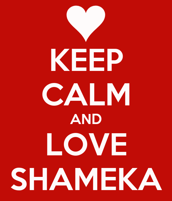 KEEP CALM AND LOVE SHAMEKA