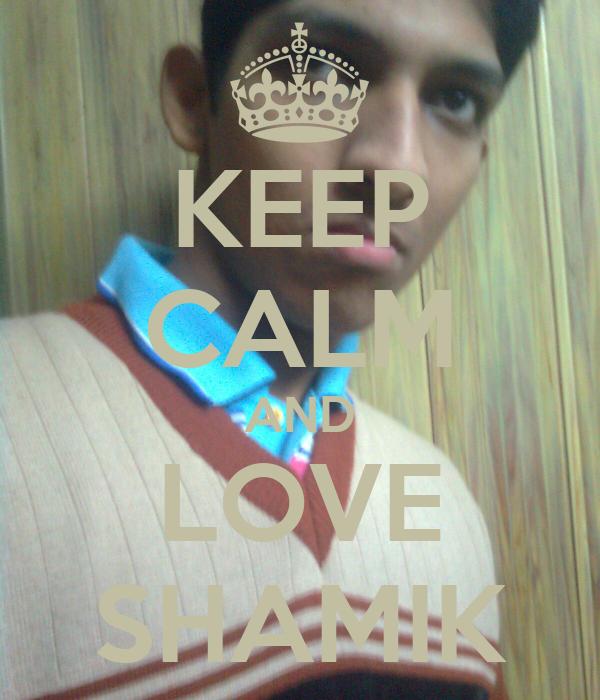 KEEP CALM AND LOVE SHAMIK