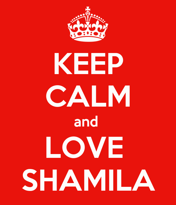 KEEP CALM and  LOVE  SHAMILA