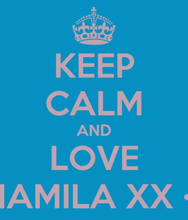 KEEP CALM AND LOVE SHAMILA XX <3
