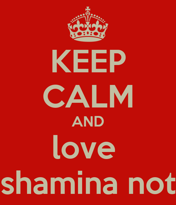 KEEP CALM AND love  shamina not