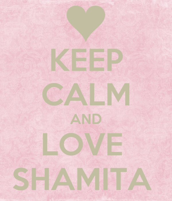 KEEP CALM AND LOVE  SHAMITA