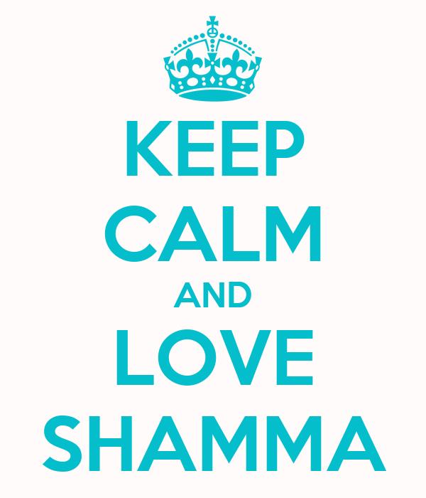 KEEP CALM AND LOVE SHAMMA