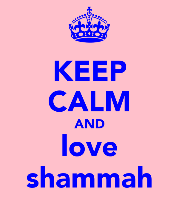 KEEP CALM AND love shammah