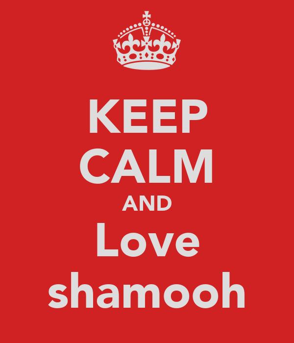 KEEP CALM AND Love shamooh