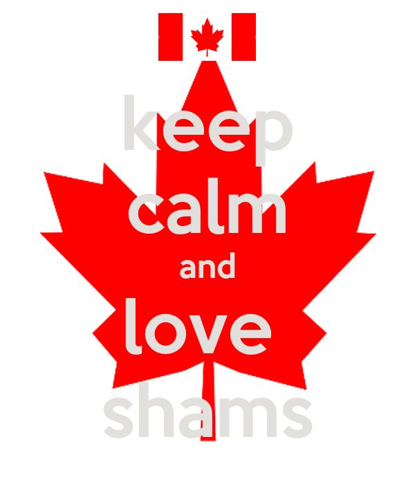 keep calm and love  shams