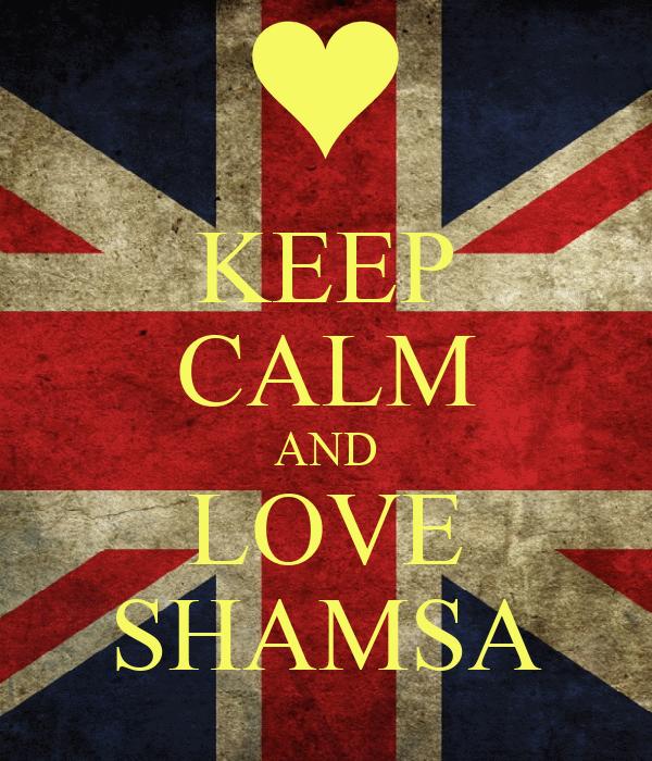 KEEP CALM AND LOVE SHAMSA