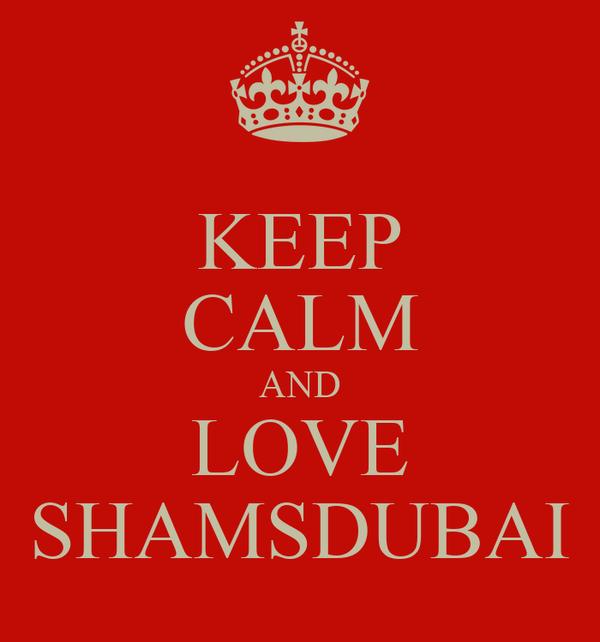 KEEP CALM AND LOVE SHAMSDUBAI