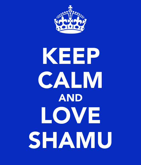 KEEP CALM AND LOVE SHAMU