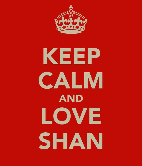 KEEP CALM AND LOVE SHAN