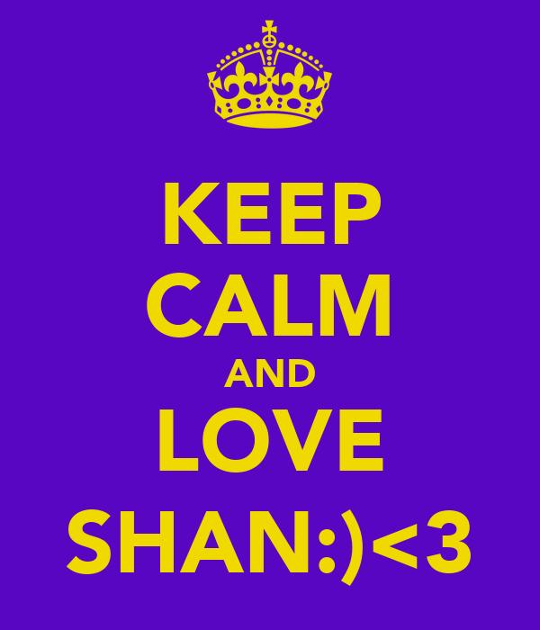 KEEP CALM AND LOVE SHAN:)<3