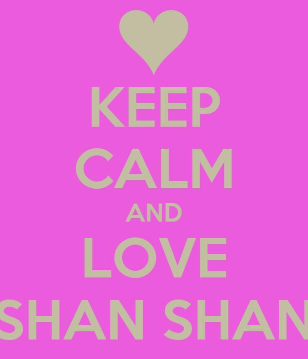 KEEP CALM AND LOVE SHAN SHAN