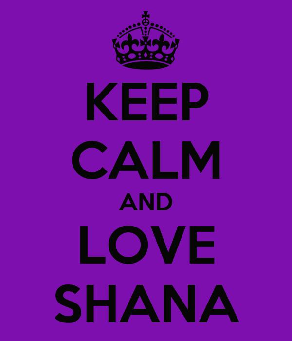 KEEP CALM AND LOVE SHANA