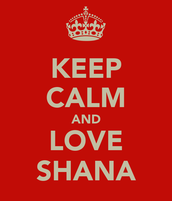 KEEP CALM AND LOVE SHANA