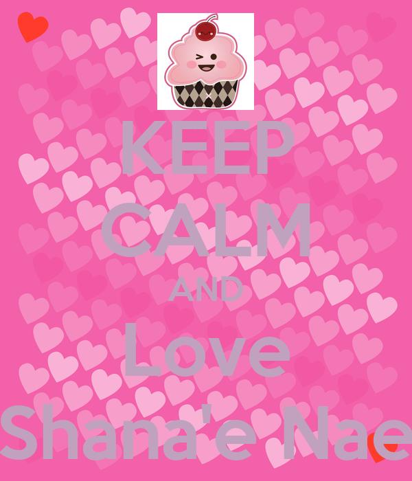 KEEP CALM AND Love Shana'e Nae