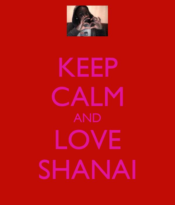 KEEP CALM AND LOVE SHANAI