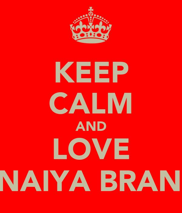 KEEP CALM AND LOVE SHANAIYA BRANSON