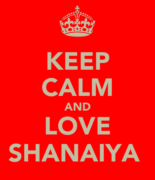 KEEP CALM AND LOVE SHANAIYA