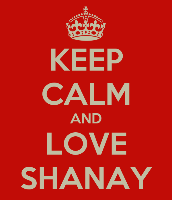KEEP CALM AND LOVE SHANAY