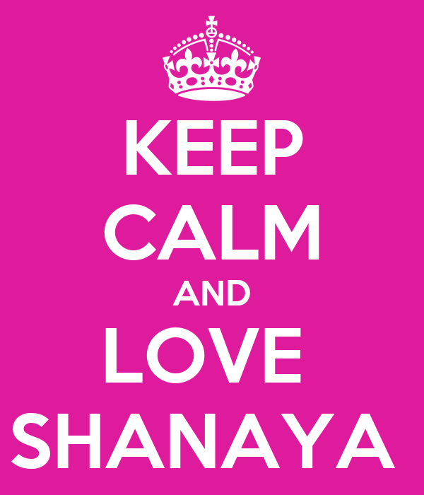 KEEP CALM AND LOVE  SHANAYA