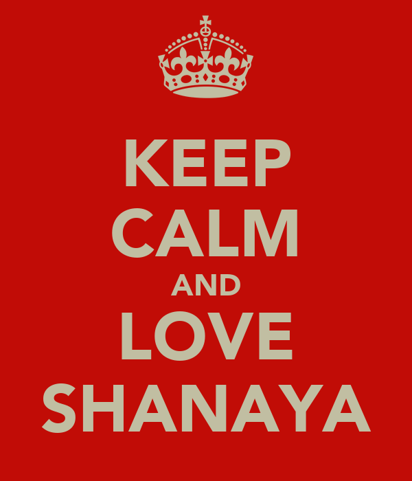 KEEP CALM AND LOVE SHANAYA