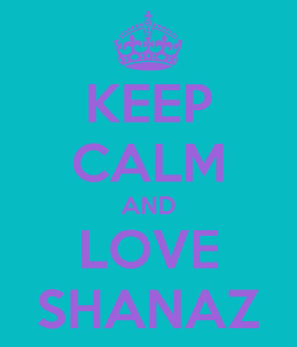 KEEP CALM AND LOVE SHANAZ