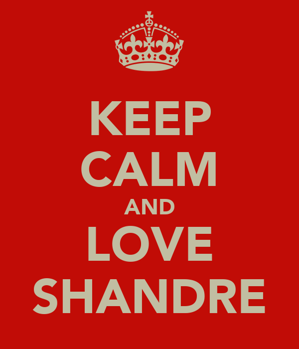 KEEP CALM AND LOVE SHANDRE