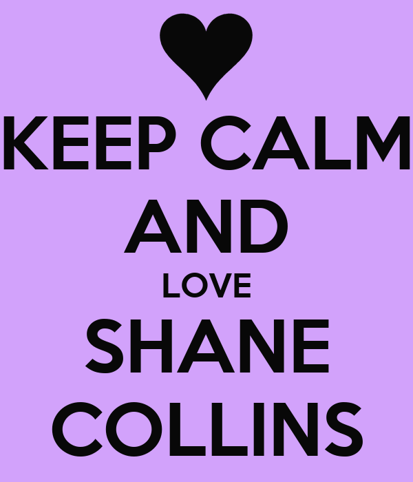 KEEP CALM AND LOVE SHANE COLLINS