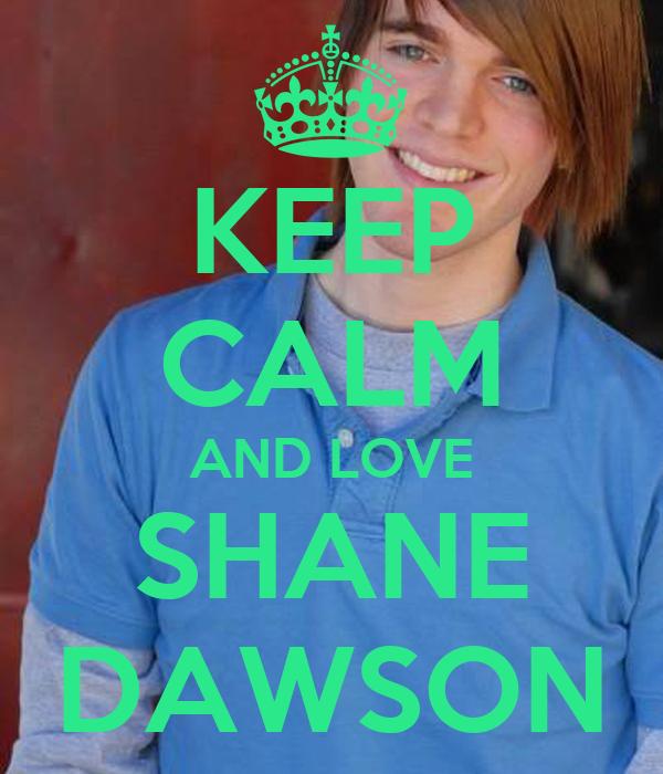 KEEP CALM AND LOVE SHANE DAWSON