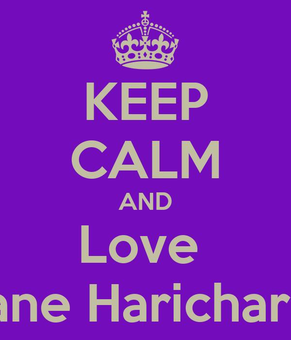KEEP CALM AND Love  Shane Haricharran